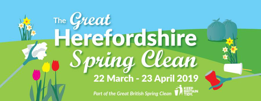 The Great Herefordshire Spring Clean 22 March to 23 April 2019