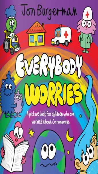 Front cover of everybody worries by John Burgerman , a guide for coronavirus for young people, lots of colourful comic characters
